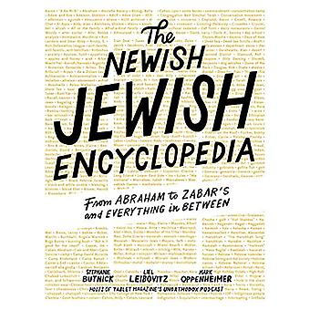 The Newish Jewish Encyclopedia - From Abraham to Zabar's and Everythin