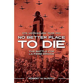No Better Place to Die - Ste-Mere Eglise - juni 1944-de Battle for La