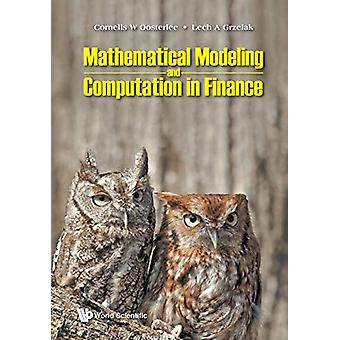 Mathematical Modeling And Computation In Finance - With Exercises And