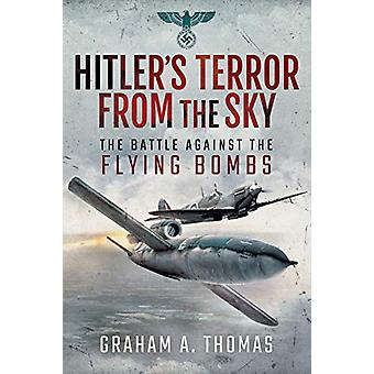 Hitler's Terror from the Sky - The Battle Against the Flying Bombs by