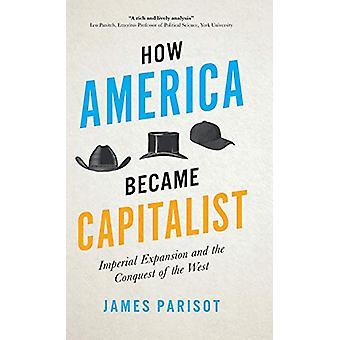 Hur Amerika blev kapitalistiska - Imperial Expansion och erövringen av