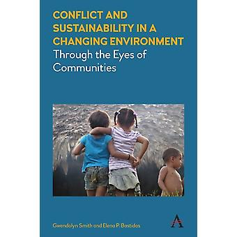 Conflict and Sustainability in a Changing Environment by Smith & GwendolynBastidas & Elena P.