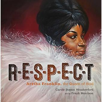 RESPECT  Aretha Franklin the Queen of Soul by Carole Boston Weatherford & Illustrated by Frank Morrison