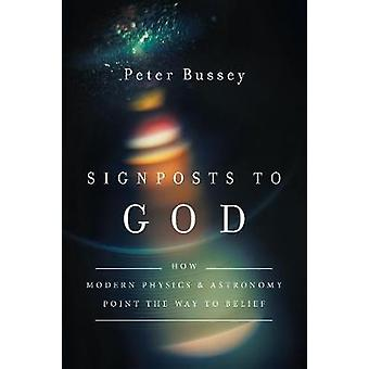 Signposts to God How Modern Physics and Astronomy Point the Way to Belief