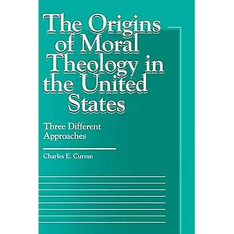 The Origins of Moral Theology in the United States by Curran & Charles E.