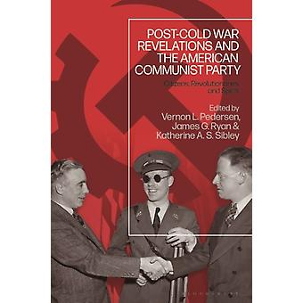 PostCold War Revelations and the American Communist Party  Citizens Revolutionaries and Spies by Edited by Vernon L Pedersen & Edited by James G Ryan & Edited by Katherine A S Sibley