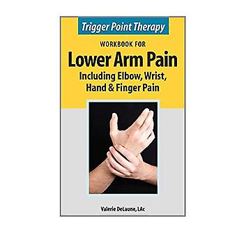 Trigger Point Therapy Workbook for Lower Arm Pain - including Elbow -