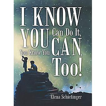 I Know You Can Do It - You Know You Can - Too! by Elena Schietinger -