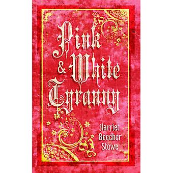 Pink and White Tyranny by Harriet Stowe - 9781557099600 Book