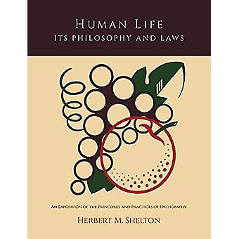 Human Life Its Philosophy and Laws; An Exposition of the Principles a