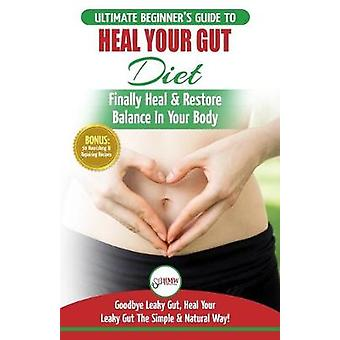 Heal Your Gut - The Ultimate Beginner's Heal Your Leaky Gut Diet Guide