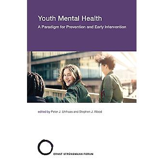 Youth Mental Health by Edited by Peter J Uhlhaas & Edited by Stephen J Wood & Contributions by Joanne S Carpenter & Contributions by Ian B Hickie & Contributions by Frank Iorfino & Contributions by Elizabeth M Scott & Contr