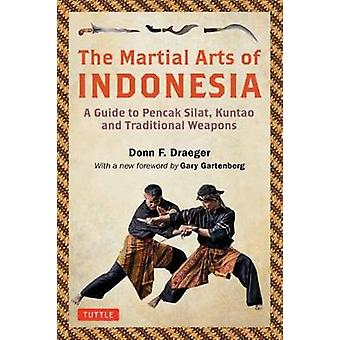 The Martial Arts of Indonesia A Guide to Pencak Silat Kuntao and Traditional Weapons