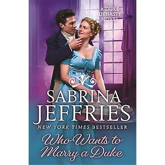 Who Wants to Marry a Duke Dazzling historical romance from the queen of the sexy Regency Duke Dynasty