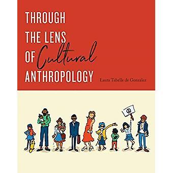 Through the Lens of Cultural Anthropology by Laura Tubelle De Gonzalez
