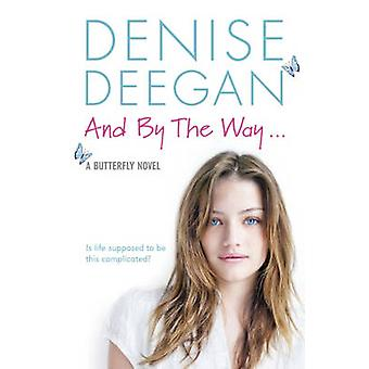 And by the Way ... - .. a Butterfly Novel by Denise Deegan - 978144472