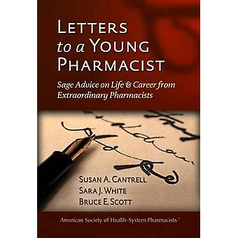Letters to a Young Pharmacist - Sage Advice on Life & Career from Extr