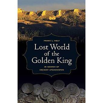Perdeu o mundo do rei dourado - em busca de antigo Afeganistão por Fr