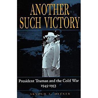 Ein weiterer solcher Sieg - Präsident Truman und der kalte Krieg - 1945-1953 b