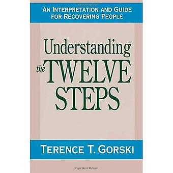 Understanding the Twelve Steps: A Interpretation and Guide for Recovering People