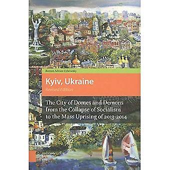 Kiev, Oekraïne: De stad van koepels en demonen van de ineenstorting van het socialisme tot de massale opstand van 2013-2014