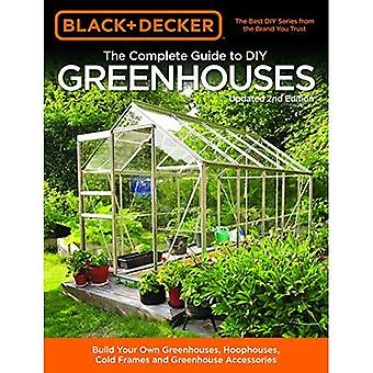 Black & Decker The Complete Guide to DIY Greenhouses, Updated 2nd Edition: Build Your Own Greenhouses, Hoophouses, Cold Frames & Greenhouse Accessories (Black & Decker� Complete Guide)