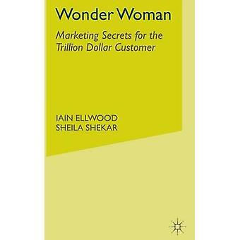 Undra kvinnan Marketing Secrets för biljoner Dollar kunden av Ellwood & jag.