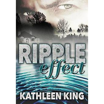 Ripple Effect by King & Kathleen A.