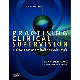 Practising Clinical Supervision A Reflective Approach for Healthcare Professionals by Driscoll & John
