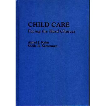Child Care Facing the Hard Choices by Kahn & Alfred J.