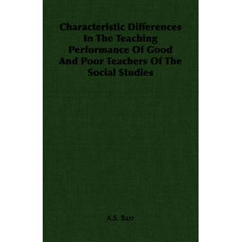 Characteristic Differences In The Teaching Performance Of Good And Poor Teachers Of The Social Studies by Barr & A.S.
