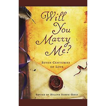 Will You Marry Me Seven Centuries of Love by ScheuRiesz & Helene