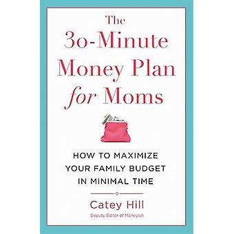 O plano de dinheiro de 30 minutos para as mamães - como maximizar seu orçamento familiar
