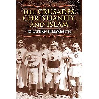 The Crusades - Christianity - and Islam by Jonathan Riley-Smith - 978