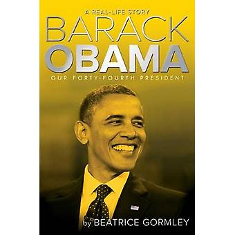 Barack Obama - Our Forty-Fourth President by Beatrice Gormley - 978148