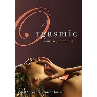Orgasmic - Erotica for Women by Rachel Kramer Bussel - 9781573444026 B