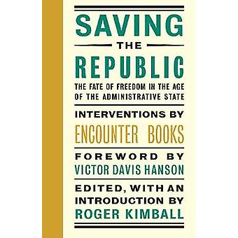 Saving the Republic - The Fate of Freedom in the Age of the Administra