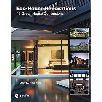 Eco-house Renovations - 45 Green Home Conversions by Lucy D. Rosenfeld