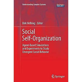 Social Selforganisering agentbaserede simuleringer og eksperimenter til at studere emergent social adfærd af Helbing & Dirk