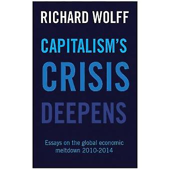 Capitalisms Crisis Deepens  Essays on the Global Economic Meltdown 20102014 by Richard Wolff
