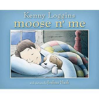 Moose N' Me by Kenny Loggins - Joshua Nash - 9780578075525 Book