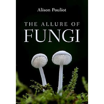 The Allure of Fungi by Alison Pouliot