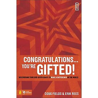 Congratulations... Youre Gifted Discovering Your GodGiven Shape to Make a Difference in the World by Fields & Doug