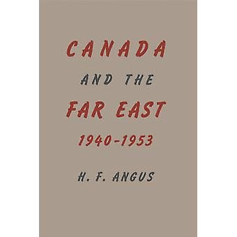 Canada and the Far East 19401953 by Angus & H.F.