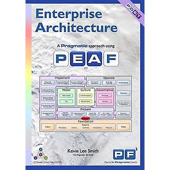 Enterprise Architecture A Pragmatic Approach Using PEAF by SMITH & KEVIN LEE