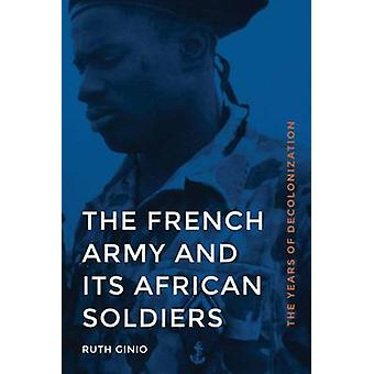 French Army and Its African Soldiers The Years of Decolonization by Ginio & Ruth