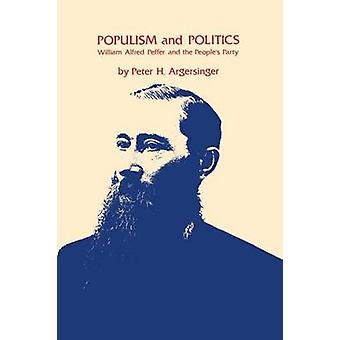 Populism and Politics William Alfred Peffer and the Peoples Party by Argersinger & Peter H.