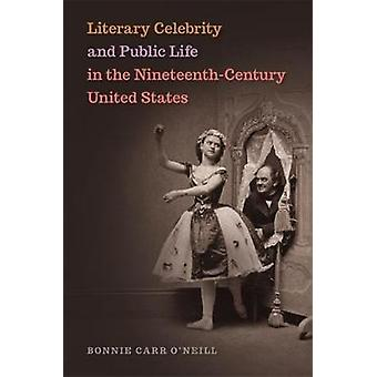 Literary Celebrity and Public Life in the NineteenthCentury United States by ONeill & Bonnie Carr
