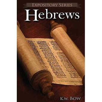 Hebrews A Literary Commentary On the Book of Hebrews by Bow & Kenneth W