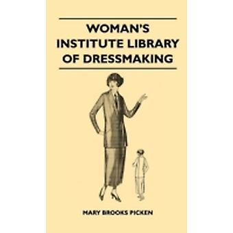 Womans Institute Library Of Dressmaking  Tailored Garments  Essentials Of Tailoring Tailored Buttonholes Buttons And Trimmings Tailored Pockets Tailored Seams And Plackets Tailored Skirts Ta by Picken & Mary Brooks